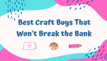 Best Craft Buys That Won't Break the Bank