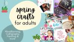 Spring Crafts For Adults: Woodburning, Calligraphy, Painting and More
