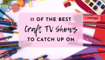 11 Craft Shows You Have to Watch
