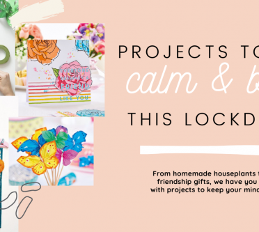 Craft Projects to Keep You Calm and Busy in Lockdown