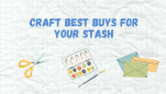 Craft Best Buys for Your Stash
