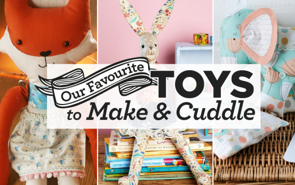 Our Favourite Toys To Make & Cuddle