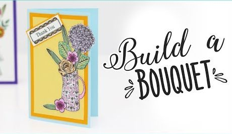 How To Make A Floral Greeting Card - Build A Bouquet Stamping