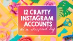 12 Crafty Instagram Accounts We're Inspired By