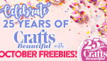 Celebrate 25 Years of Crafts Beautiful with October Freebies!