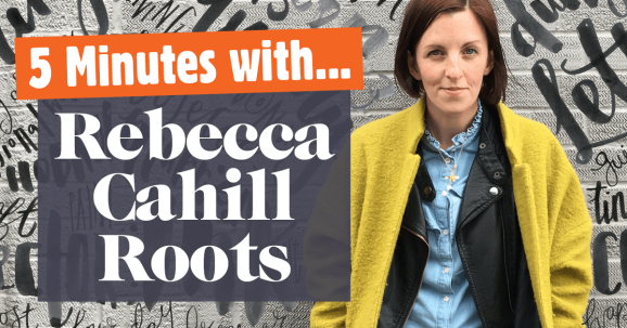 5 Minutes with… Rebecca Cahill Roots