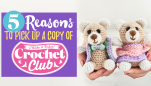 5 Reasons to Pick Up a Copy of Crochet Club