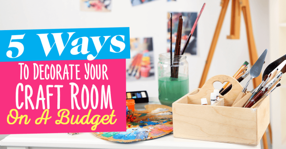 5 Ways To Decorate Your Craft Room On A Budget Free
