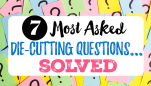 7 Most Asked Die-Cutting Questions Solved