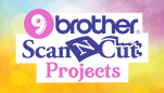 Pick of the Best… 9 Brother ScanNCut Projects