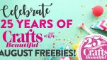 Celebrate 25 Years of Crafts Beautiful with August Freebies!