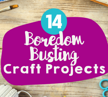 14 Boredom Busting Craft Projects