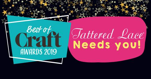 Best of Craft Awards 2019: Tattered Lace Needs YOU!