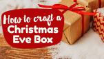 Christmas Eve Box: How To Craft Your Own