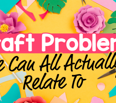 Craft Problems We Can All Actually Relate To