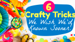 6 Crafty Tricks We Wish We'd Known Sooner!