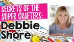 Secrets of the Super Crafters: Debbie Shore