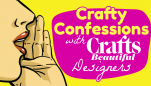 Crafty Confessions with Crafts Beautiful Designers