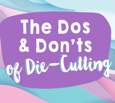 Die-Cutting Dilemmas - The Dos and Don'ts