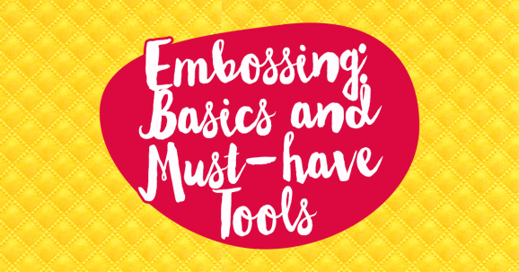 Embossing: Basics and Must-have Tools
