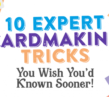 10 Expert Cardmaking Tricks You Wish You'd Known Sooner