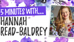 5 Minutes With… Hannah Read-Baldrey