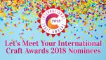 Let's Meet Your International Craft Awards 2018 Nominees