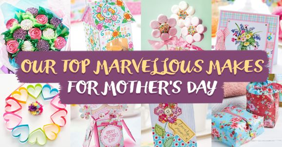 Our Top Marvellous Makes for Mother's Day
