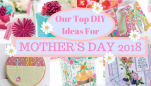 Our Top DIY Ideas For Mother's Day 2018!