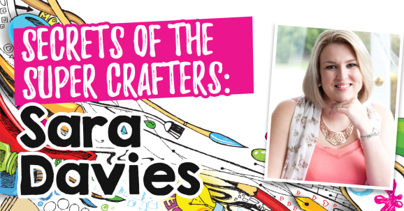 Secrets of the Super Crafters: Sara Davies