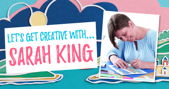 Let's Get Creative With… Sarah King