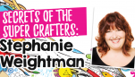 Secrets of the Super Crafters: Stephanie Weightman