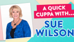 A Quick Cuppa With… Sue Wilson