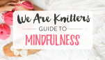 Knit Your Worries Away: We Are Knitters' Guide to Mindfulness