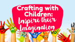 Crafting with Children: Inspire Their Imaginations