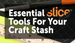 Essential Slice Tools For Your Craft Stash