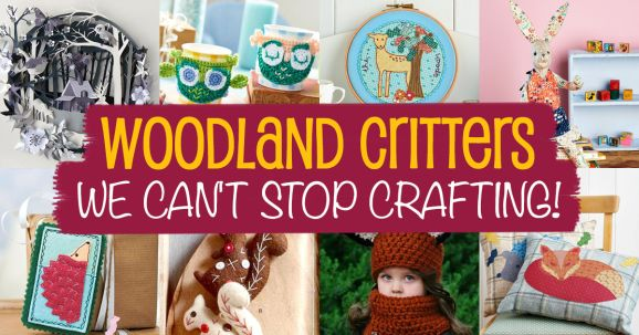 Woodland Critters We Can't Stop Crafting!