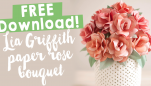 FREE Lia Griffith Paper Rose Bouquet Download