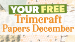 Your FREE December Trimcraft Papers