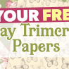 Your FREE May Trimcraft Papers